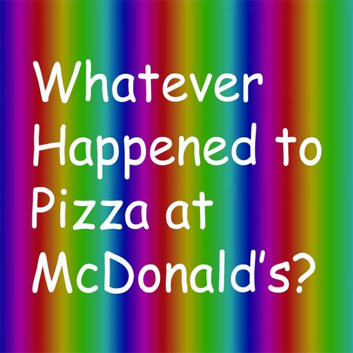 Cover art for podcast Whatever Happened to Pizza at McDonald's
