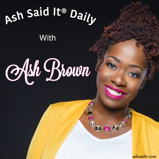 Cover art for podcast Ash Said It® Daily