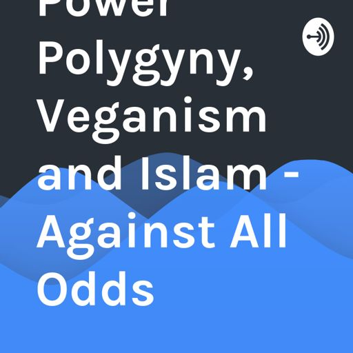 Cover art for podcast Black Power Polygyny, Veganism and Islam - Against All Odds