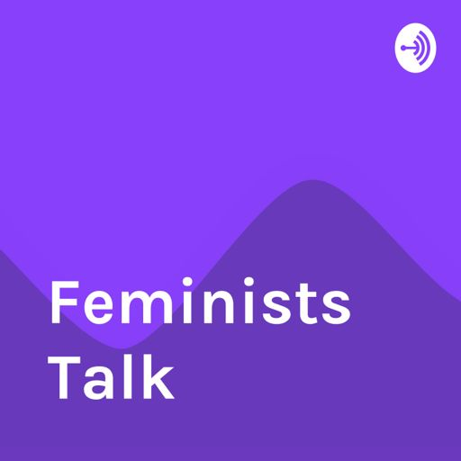 Cover art for podcast Feminists Talk