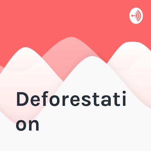Cover art for podcast Deforestation