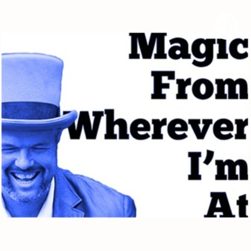 Cover art for podcast Magic From Wherever I'm At