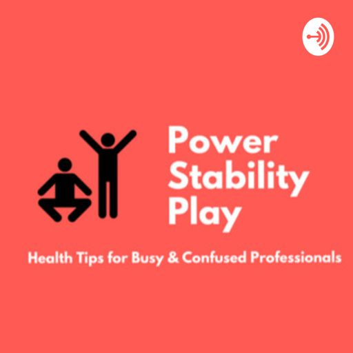 Cover art for podcast Power-Stability-Play: Health Tips for Busy & Confused Professionals