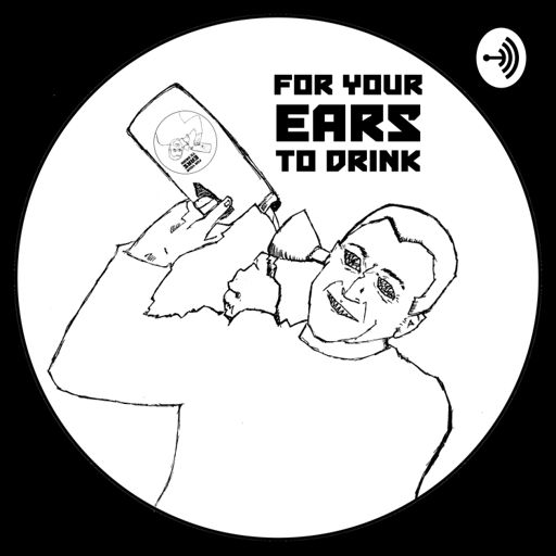 Cover art for podcast For Your Ears To Drink Presents...
