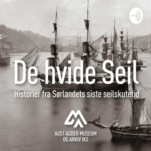 Cover art for podcast De hvide Seil – historier fra Sørlandets siste seilskutetid
