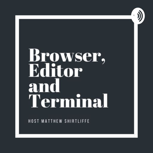 Cover art for podcast Browser, Editor and Terminal