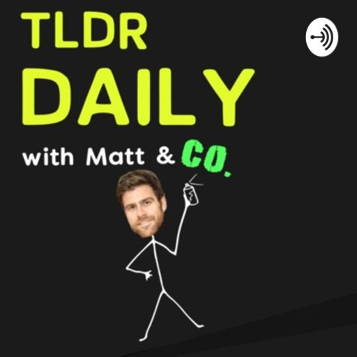 Cover art for podcast TLDR Daily with Matt & Co