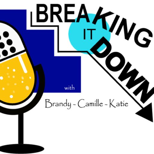 Cover art for podcast Breaking it Down with Brandy, Camille, and Katie