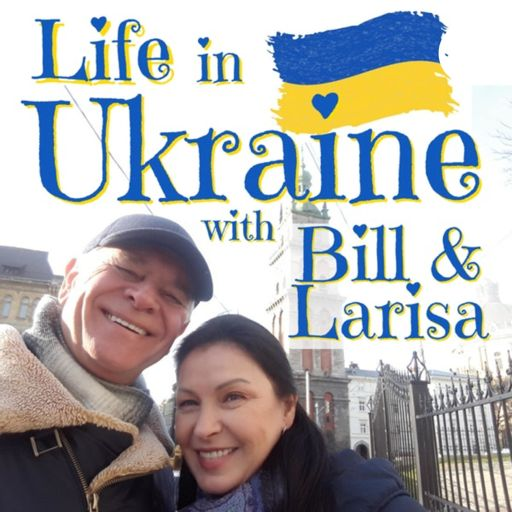 Cover art for podcast Life in Ukraine with Bill & Larisa