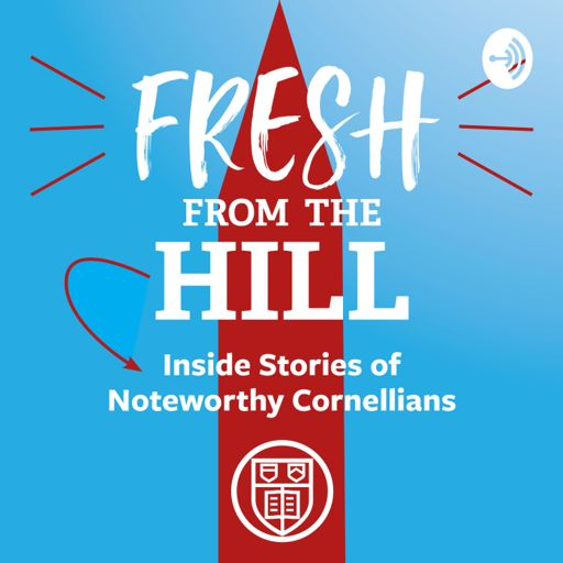 Cover art for podcast Fresh from the Hill: Inside Stories of Noteworthy Cornellians