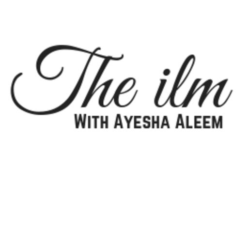 Cover art for podcast The Ilm with Ayesha Aleem