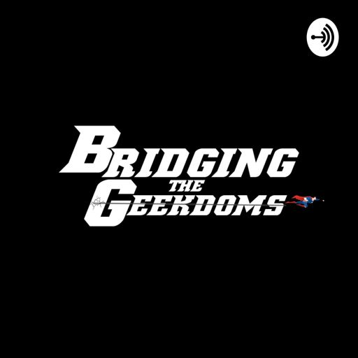 Cover art for podcast Bridging the Geekdoms Podcast: Geek Talk, TV, Movies, Music, & Comics