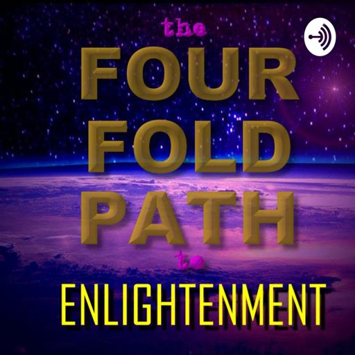 Cover art for podcast The Four Fold Path to Enlightenment