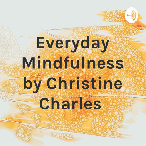 Cover art for podcast Everyday Mindfulness by Christine Charles