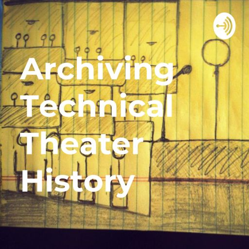 Cover art for podcast Archiving Technical Theater History