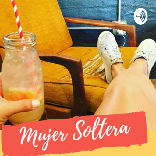 Cover art for podcast Mujer Soltera