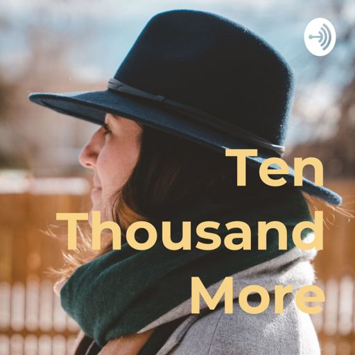 Cover art for podcast Ten Thousand More