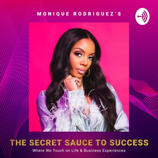 Cover art for podcast The Secret Sauce to Success with Monique Rodriguez