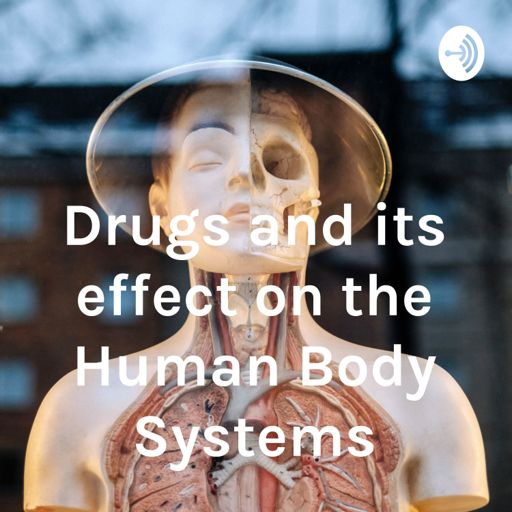 Cover art for podcast Drugs and its effect on the Human Body Systems