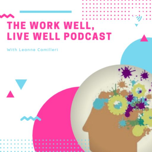 Cover art for podcast The Work Well, Live Well Podcast