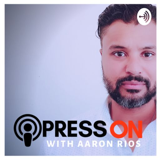 Cover art for podcast Press On with Aaron Rios
