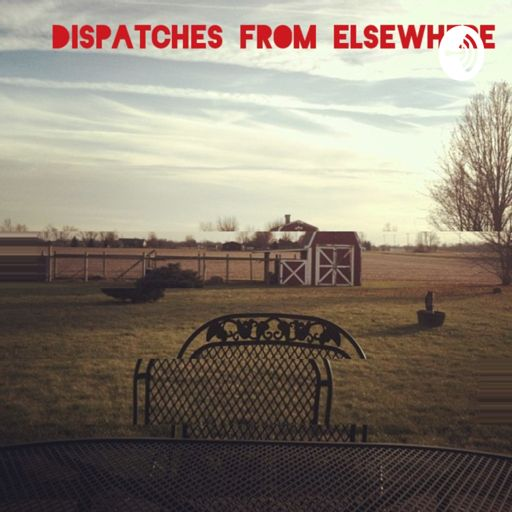 Cover art for podcast DISPATCHES FROM ELSEWHERE