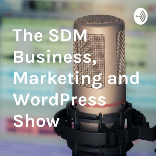 Cover art for podcast The SDM Business, Marketing and WordPress Show