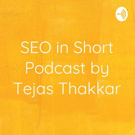Cover art for podcast SEO in Short Podcast by Tejas Thakkar