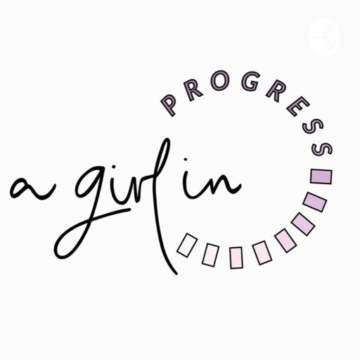 Cover art for podcast The A Girl In Progress Podcast
