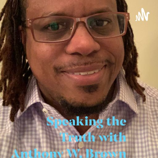 Cover art for podcast Speaking The Truth with Anthony W. Brown