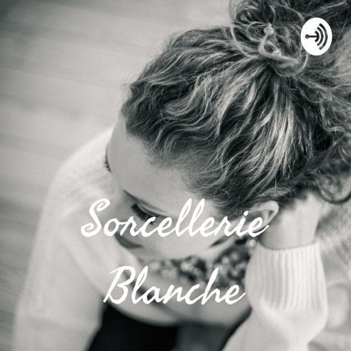 Cover art for podcast Sorcellerie Blanche