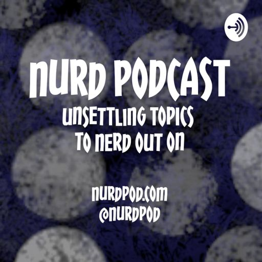 Cover art for podcast NURD: Unsettling Topics to Nerd Out On