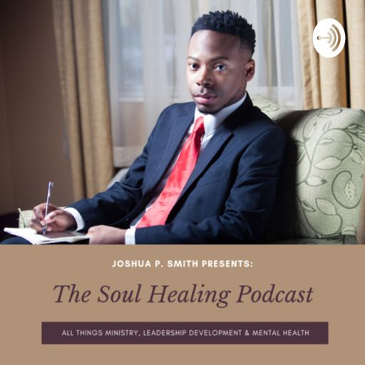Cover art for podcast The Soul Healing Podcast with Joshua P. Smith