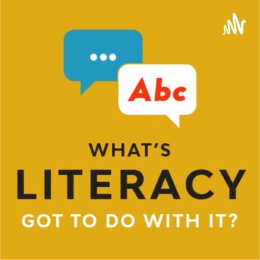 Cover art for podcast What's Literacy Got To Do With It?