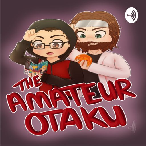 The Amateur Otaku Podcast On Radiopublic