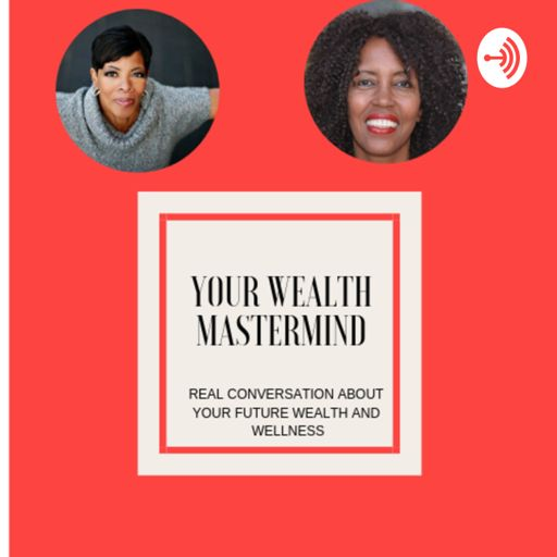 Cover art for podcast YOUR WEALTH MASTERMIND WITH HOSTS PATRICIA RIVERA &DIANA MCCRAY