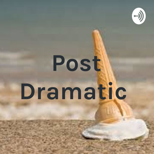 Cover art for podcast Post Dramatic