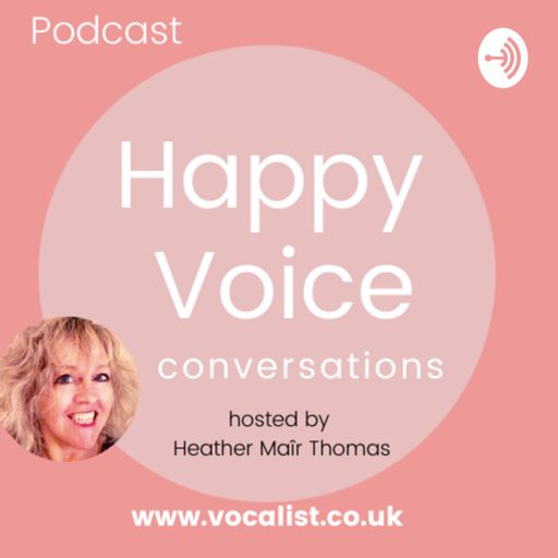 Cover art for podcast Happy Voice Conversations, with Heather Maîr Thomas