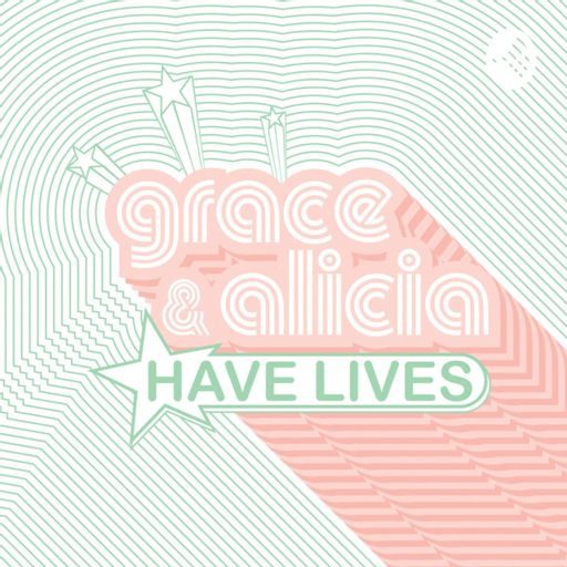 Cover art for podcast Grace & Alicia Have Lives 🍸