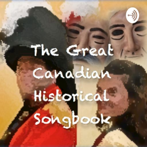 Cover art for podcast The Great Canadian Historical Songbook
