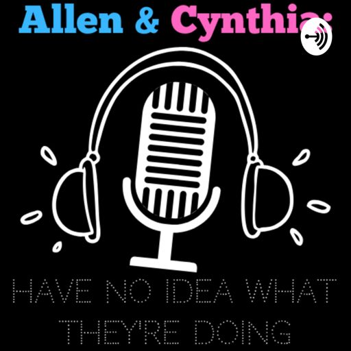 Cover art for podcast Allen & Cynthia Have No Idea What They're Doing