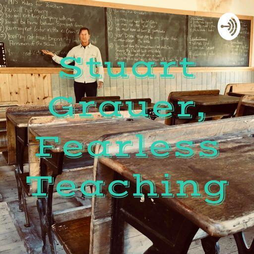 Cover art for podcast Stuart Grauer, Fearless Teaching