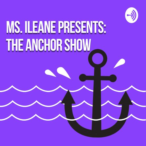 Cover art for podcast Ms Ileane Presents The Anchor Show