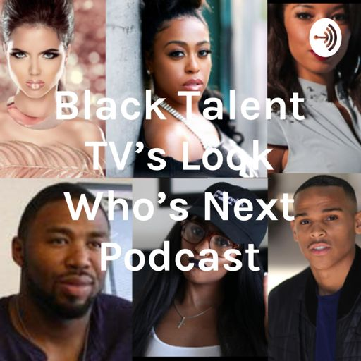 Cover art for podcast Black Talent TV's Look Who's Next Podcast