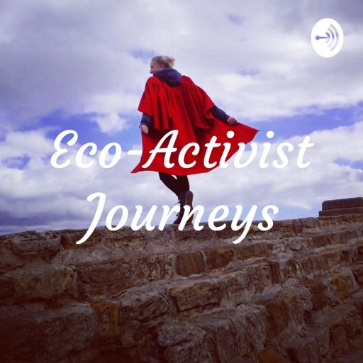 Cover art for podcast Eco-Activist Journeys