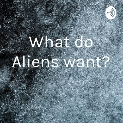 Cover art for podcast What do Aliens want?