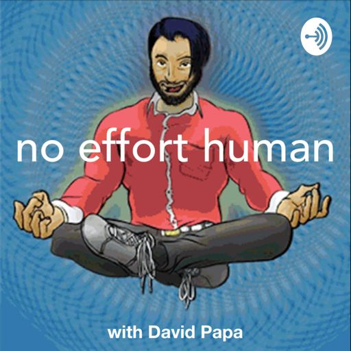 Cover art for podcast No Effort Human with David Papa and Friends