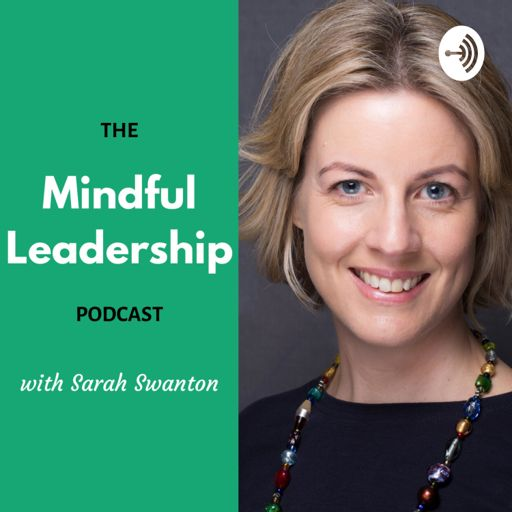 Cover art for podcast The Mindful Leadership Podcast with Sarah Swanton