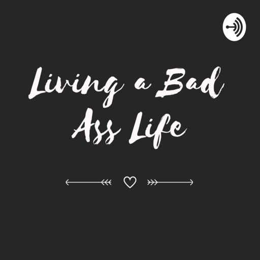Cover art for podcast Living a Bad Ass Life