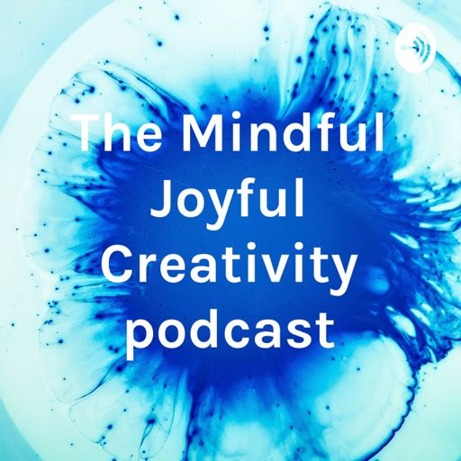 Cover art for podcast The Mindful Joyful Creativity podcast